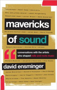 "Writer David Ensminger's new book ""Mavericks of Sound"" released by Rowman and Littlefield"